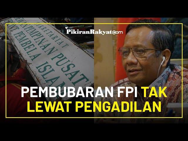 Menkopolhukam Mahfud MD Blak-blakan Bongkar Alasan Pembubaran FPI Tak Perlu Lewat Pengadilan