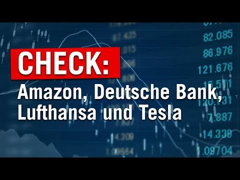 CHECK: Amazon, Deutsche Bank, Lufthansa und Tesla