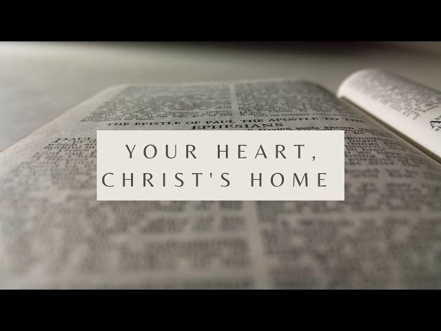 Your Heart, Christ's Home - Ephesians 3:17 (Pastor Robb Brunansky)