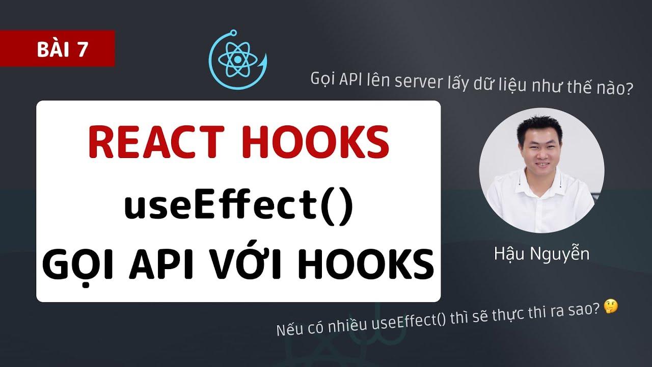 React hooks: 07 – Gọi API với useEffect hooks (2020) 🎉