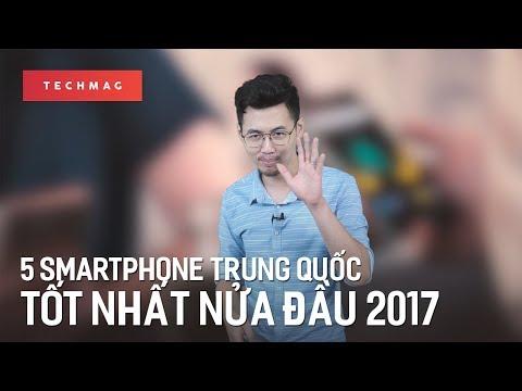 5 smartphone Trung Quốc tốt nhất nửa đầu 2017