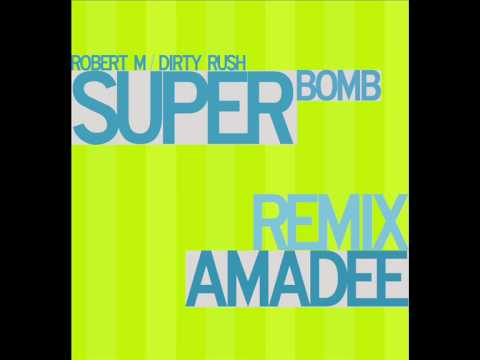 ROBERT M FEAT. DIRTY RUSH - SUPER BOMB ( A-MADEE REMIX !!! )