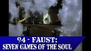 94 - Faust: Seven Games of the Soul