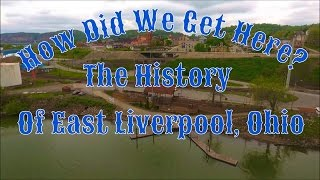 How Did We Get Here? The History of East Liverpool.
