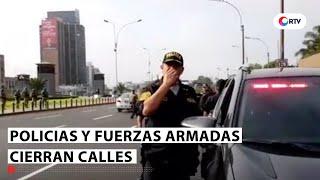 Policia y Fuerzas Armadas cierran calles en el Cercado de Lima