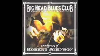 Crossroad Blues // Big Head Blues Club // 100 Years of Robert Johnson (2011)