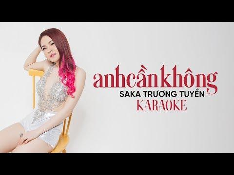 Anh Cần Không - Saka Trương Tuyền (Karaoke)