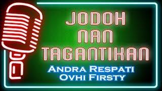 Jodoh Nan Tagantikan (Karaoke Minang) ~ Andra Respati feat Ovhi Firsty