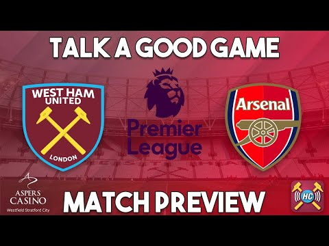 West Ham utd v Arsenal Preview | Talk A Good Game