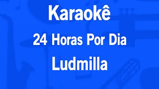 Karaokê 24  Horas Por Dia - Ludmilla