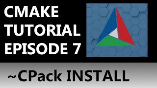CMake Tutorial EP 7   Installing With CPack! (part 2/2 of install)