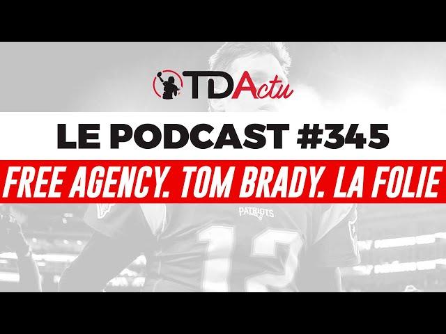 #345 - Free agency. Tom Brady. La folie.