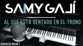 Marcos Brunet - Al Que Está Sentado En El Trono (Solo Piano Cover) Samy Galí