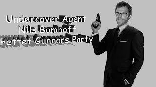 Nils Bomhoff Undercover Agent - Gunnars Party Crash