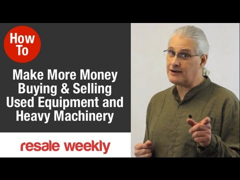 How To Make More Money Buying Or Selling Used Equipment And Heavy Machinery