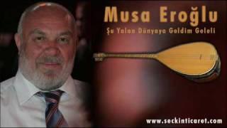 Musa Eroğlu - Şu Yalan Dünyaya Geldim Geleli