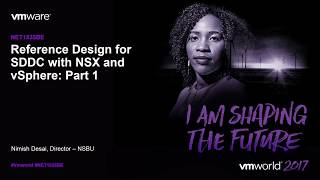 Vmworld 2017 - Net1535be - Vmware Nsx Design: Reference Design For Sddc With Nsx And Vsphere: Part 1
