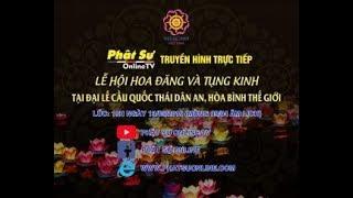 Trực tiếp: Vesak 2019 - Tam Chúc, Hà Nam. Đêm Hoa Đăng cầu nguyện Hòa Bình Thế Giới