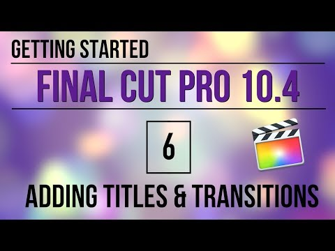 Getting Started in FCP 10.4: Adding Titles & Transitions