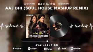 Aaj Bhi (Soul House Mashup Remix) | DJ Mojito | Vishal Mishra | Ali Fazal - Surbhi Jyoti |
