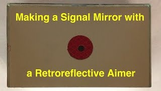 Making a Signal Mirror with a Retroreflective Aimer