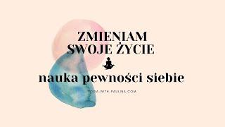 ZMIENIAM SWOJE ŻYCIE - 2 nauka pewności siebie - sesja jogi  I  na żywo 27.01