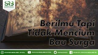 Berilmu Tapi Tidak Mencium Bau Surga  - Ustadz Dr Syafiq Riza Basalamah MA MP3