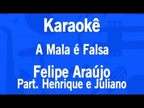 Karaokê A Mala é Falsa - Felipe Araújo Part. Henrique e Juliano