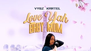 Vybz Kartel - Love Yah Baby Mom | Lyrics Video | May 2021