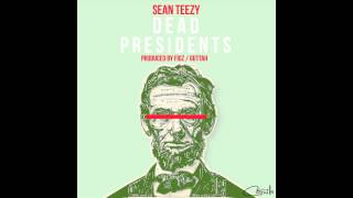 Sean Teezy - Dead Presidents (Prod. by Figz / Guttah)