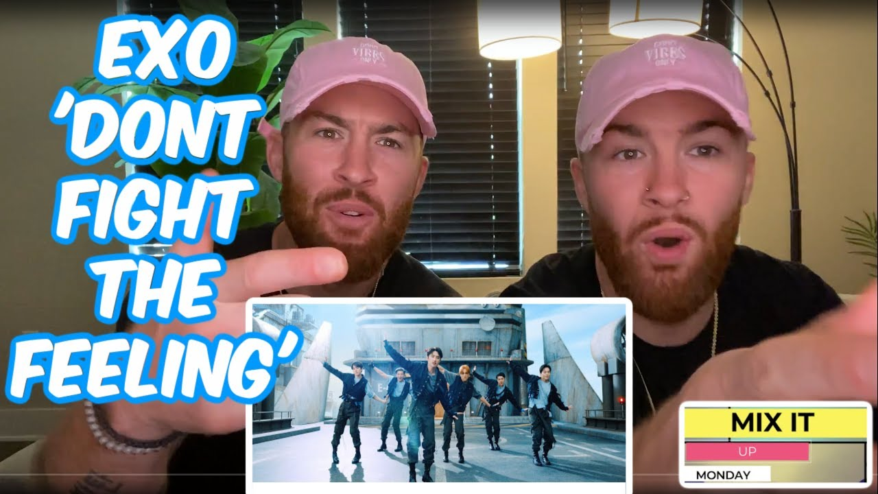 EXO 엑소 'Don't fight the feeling' MV Reaction - MIX IT UP MONDAY!