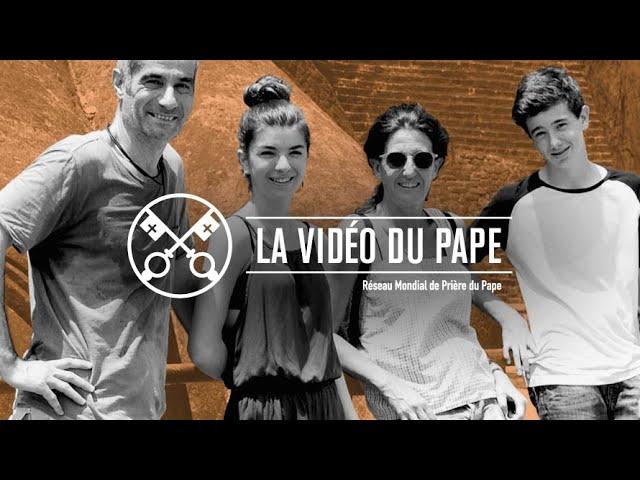 Nos familles - La Vidéo du Pape 7 - juillet 2020
