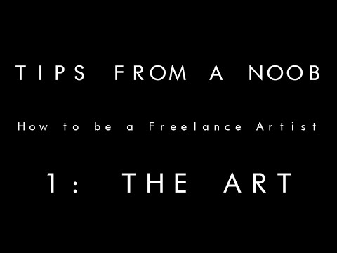 Tips from a Noob - How to be a Freelance Artist (PART 1)