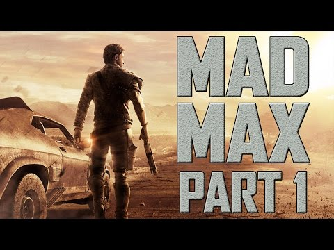 """Mad Max - Let's Play - Part 1 - """"The Magnum Opus"""" 