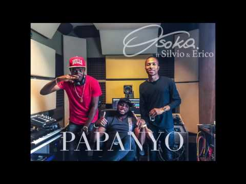 Osoka -Papanyo ft Silvio & Erico