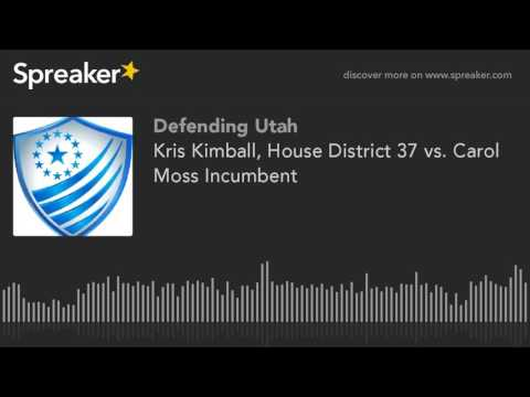 Kris Kimball, House District 37 vs. Carol Moss Incumbent