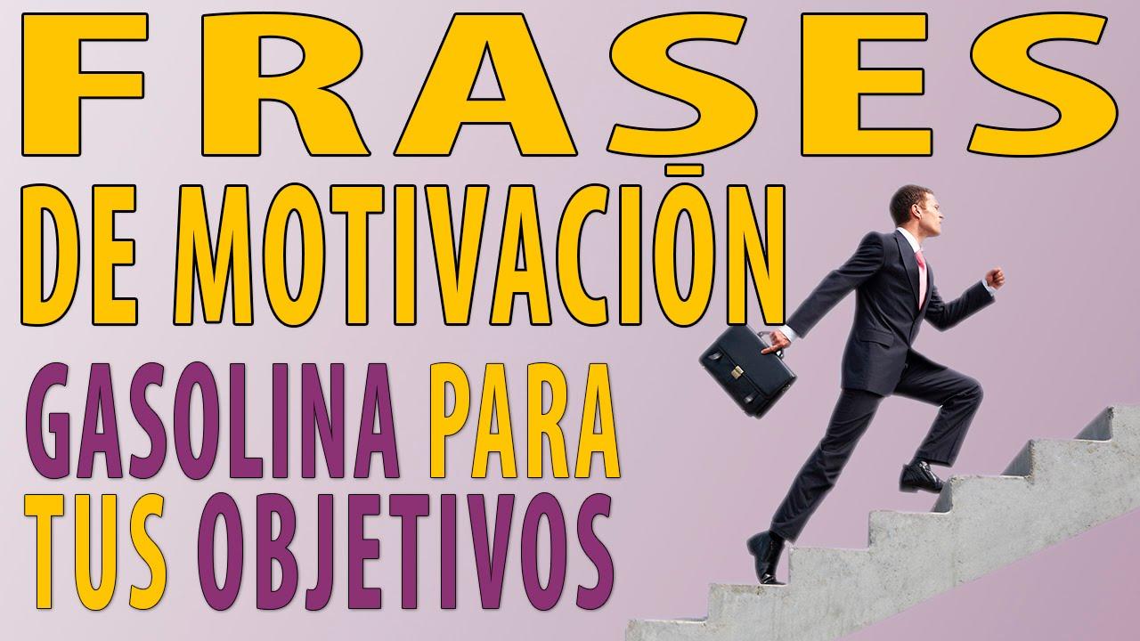 Frases Motivadoras Gasolina Para Alcanzar Tus Metas Frases Más Inspiradoras De Hombres De éxito