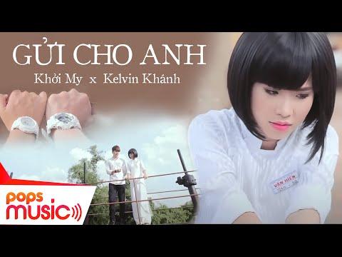 Gửi Cho Anh (Phần 1) - Khởi My ft Kelvin Khánh (La Thăng)