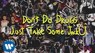 [1.89 MB] Skrillex And Diplo - Dont Do Drugs Just Take Some Jack Ü