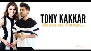 Bijli ki Taar song (lyrics) : TONY KAKKAR | URVASHI RAUTELA |