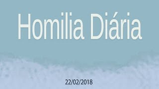 Homilia Diária 22 de fevereiro de 2018