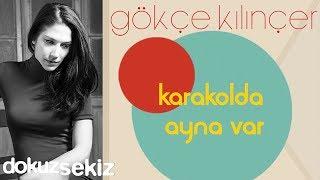 Gökçe Kılınçer - Karakolda Ayna Var (Official Audio)