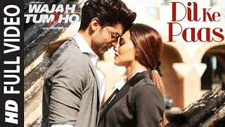 Dil Ke Paas (Full Video Song) | Wajah Tum Ho