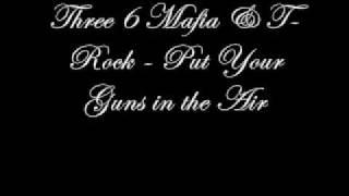 Three 6 Mafia & T-Rock - Put Your Guns in the Air