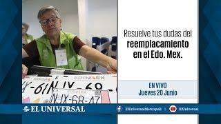 Resuelve todas tus dudas del reemplacamiento en el  Edo. Mex. #EnVivo