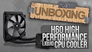 unboxing sistema de enfriamiento liquido corsair h60 i cuida tu pc i