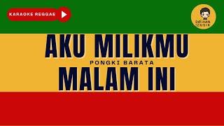 Download lagu AKU MILIKMU MALAM INI - Pongki Barata (Reggae Karaoke) Version By Daehan Musik