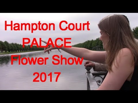 HAMPTON COURT PALACE FLOWER SHOW 2017