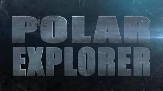 The Polar Explorer Trailer