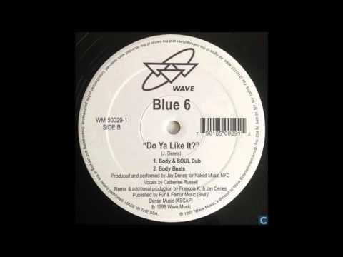 (1998) Blue 6 - Do Ya Like It? [François K. & Jay Denes Body & SOUL Dub RMX]
